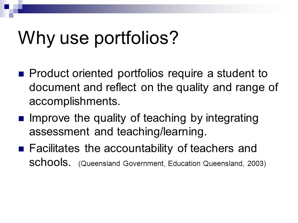 Why use portfolios Product oriented portfolios require a student to document and reflect on the quality and range of accomplishments.