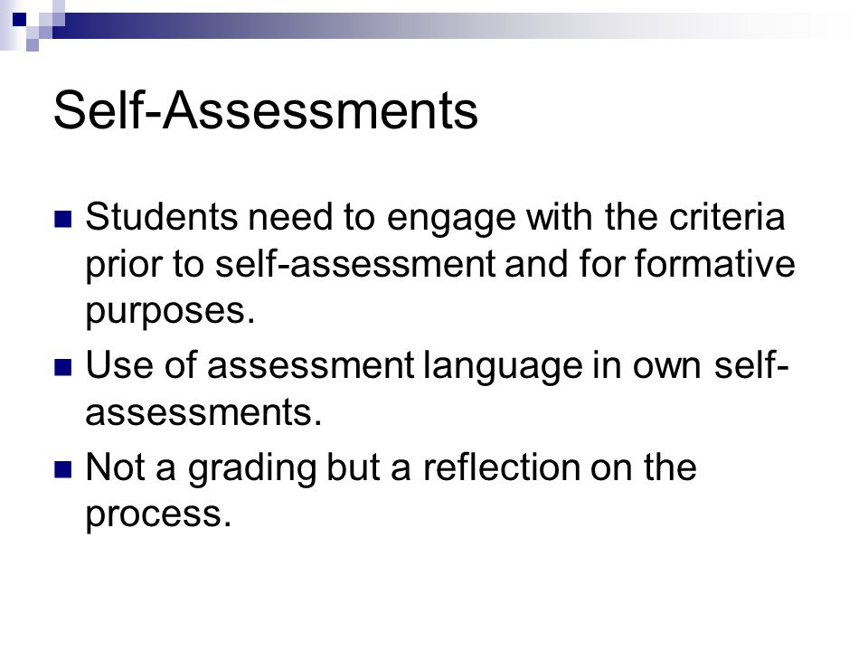 Self-Assessments Students need to engage with the criteria prior to self-assessment and for formative purposes.