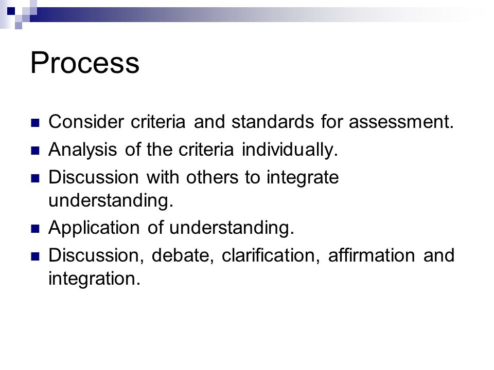 Process Consider criteria and standards for assessment.
