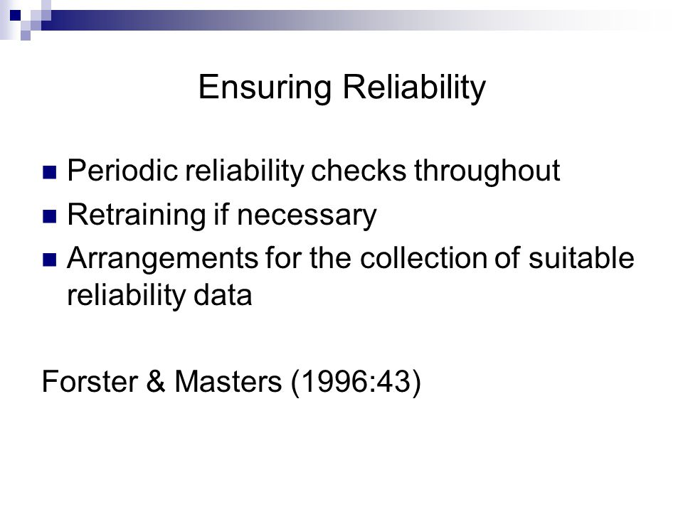Ensuring Reliability Periodic reliability checks throughout