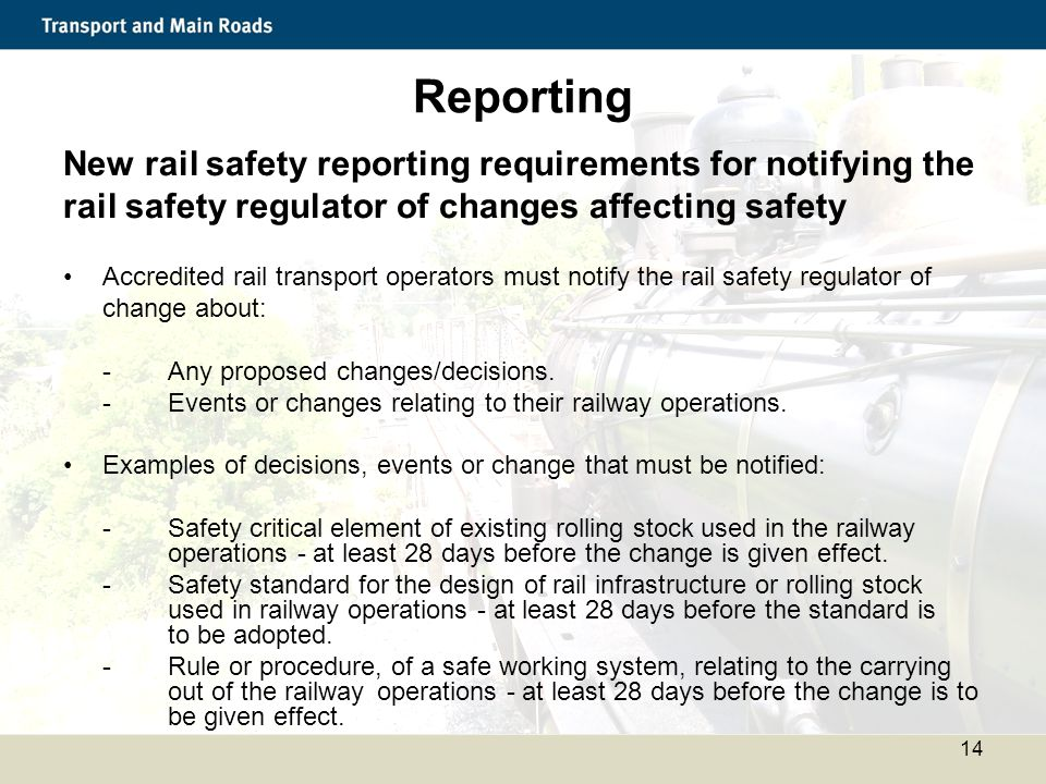 Reporting Reporting. New rail safety reporting requirements for notifying the. rail safety regulator of changes affecting safety.