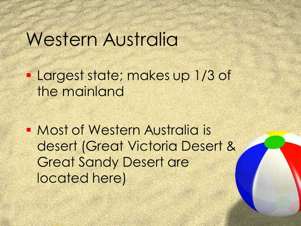 Western Australia Largest state; makes up 1/3 of the mainland