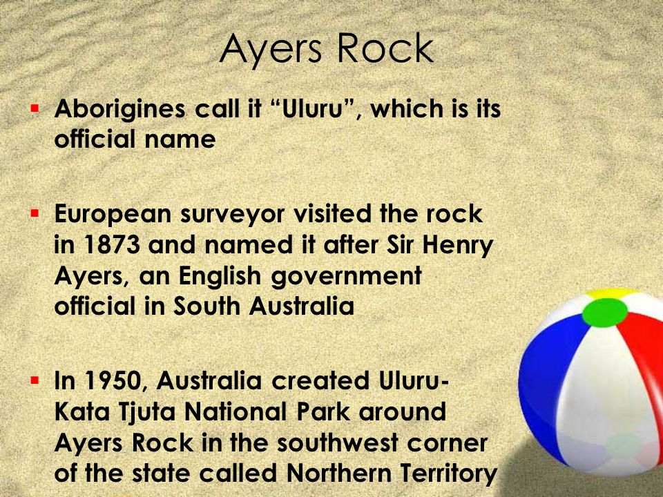Ayers Rock Aborigines call it Uluru , which is its official name
