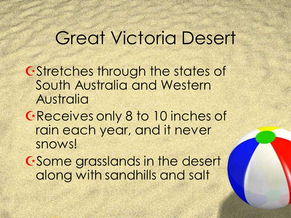 Great Victoria Desert Stretches through the states of South Australia and Western Australia.