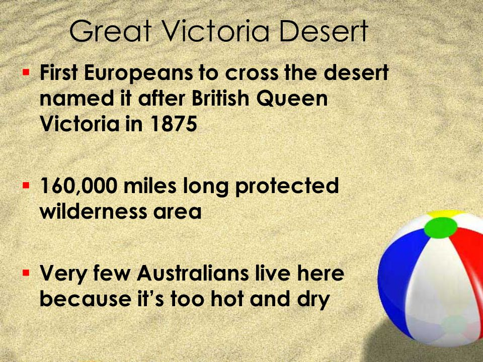 Great Victoria Desert First Europeans to cross the desert named it after British Queen Victoria in 1875.