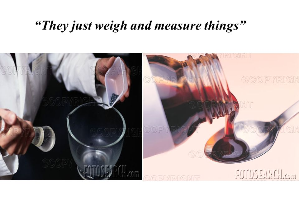 They just weigh and measure things