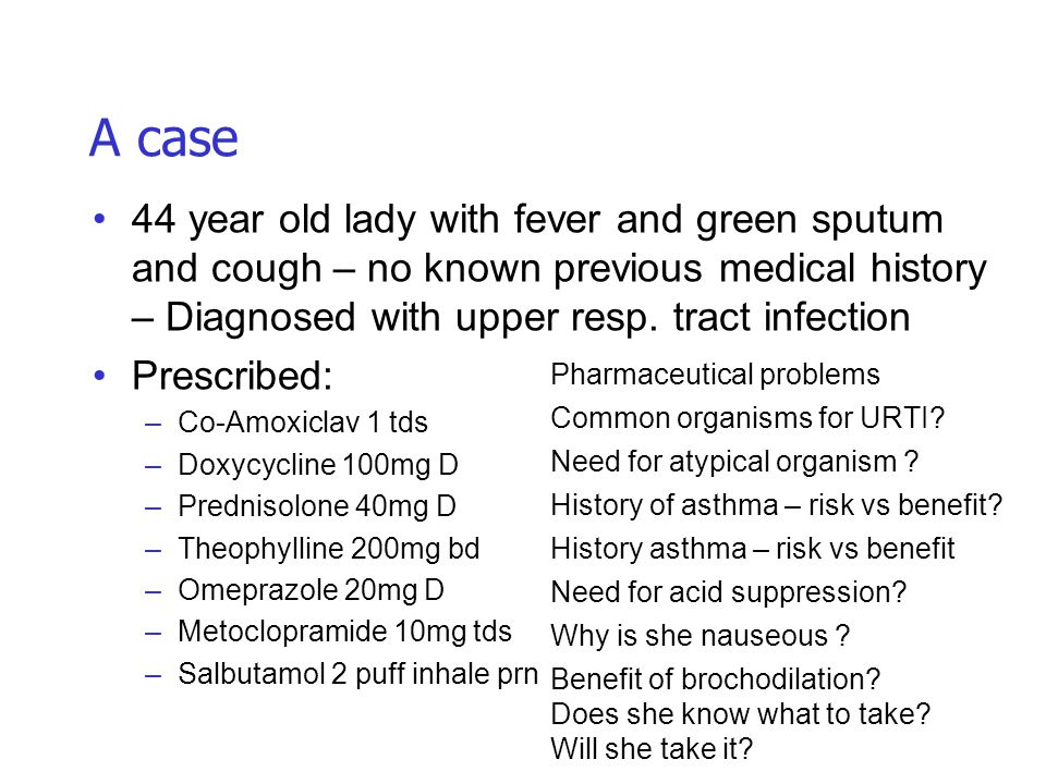A case 44 year old lady with fever and green sputum and cough – no known previous medical history – Diagnosed with upper resp. tract infection.