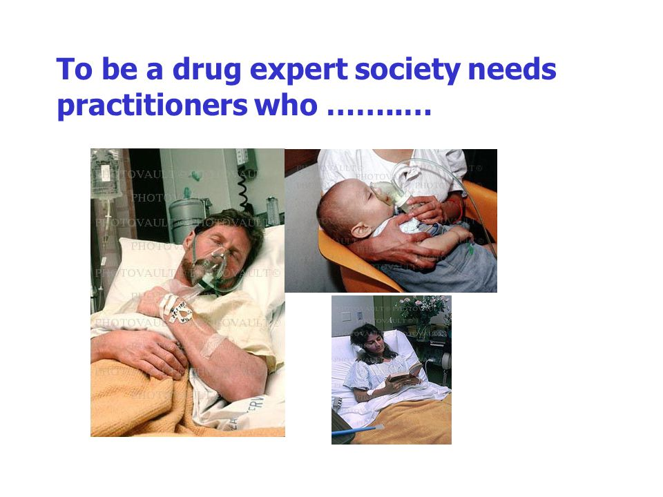 To be a drug expert society needs practitioners who ……..…