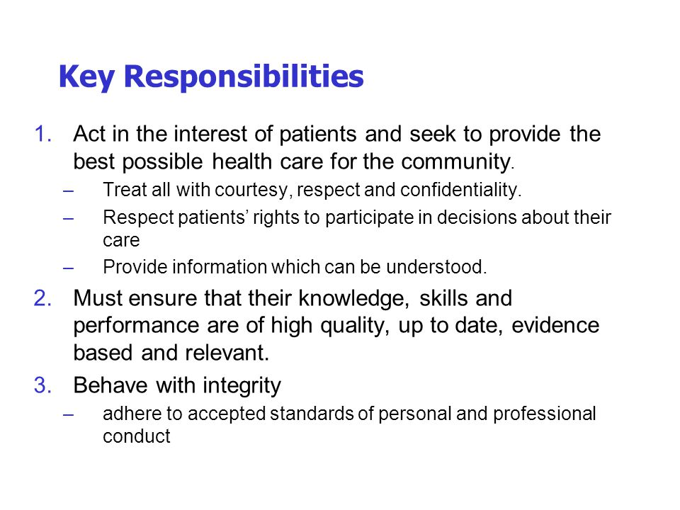 Key Responsibilities Act in the interest of patients and seek to provide the best possible health care for the community.