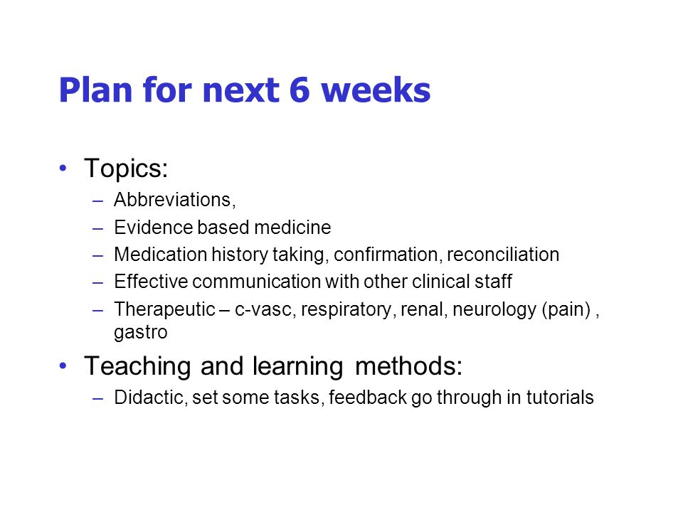 Plan for next 6 weeks Topics: Teaching and learning methods: