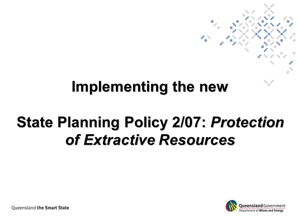 Implementing the new State Planning Policy 2/07: Protection of Extractive Resources