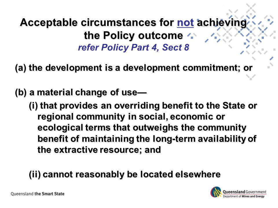 Acceptable circumstances for not achieving the Policy outcome refer Policy Part 4, Sect 8