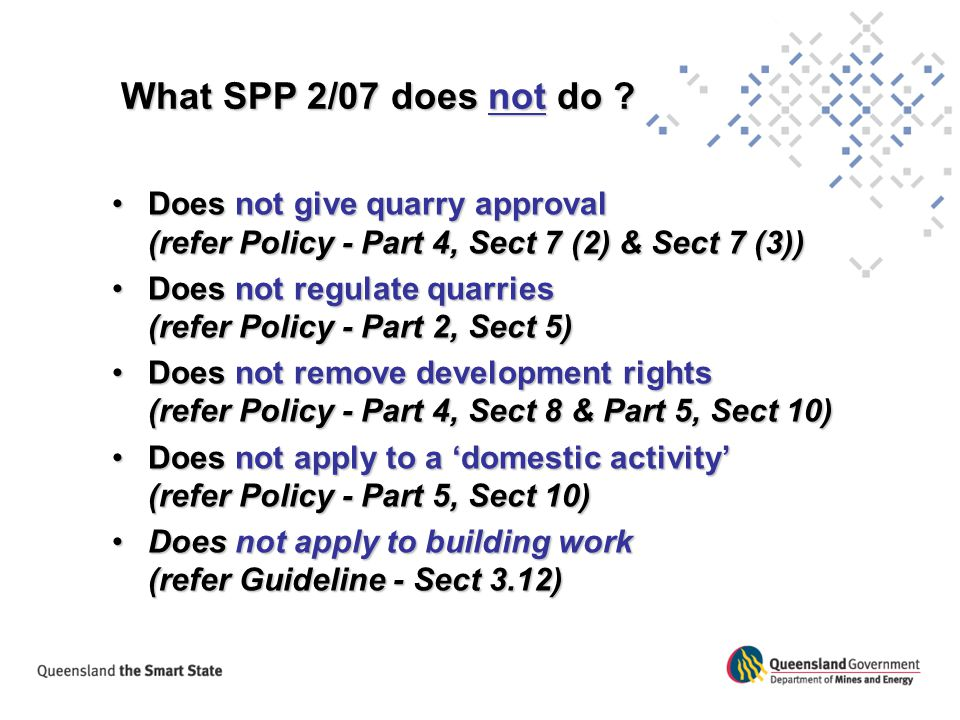 What SPP 2/07 does not do Does not give quarry approval (refer Policy - Part 4, Sect 7 (2) & Sect 7 (3))