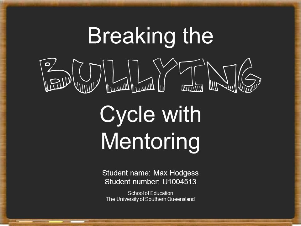 Bullying Breaking the Cycle with Mentoring Student name: Max Hodgess