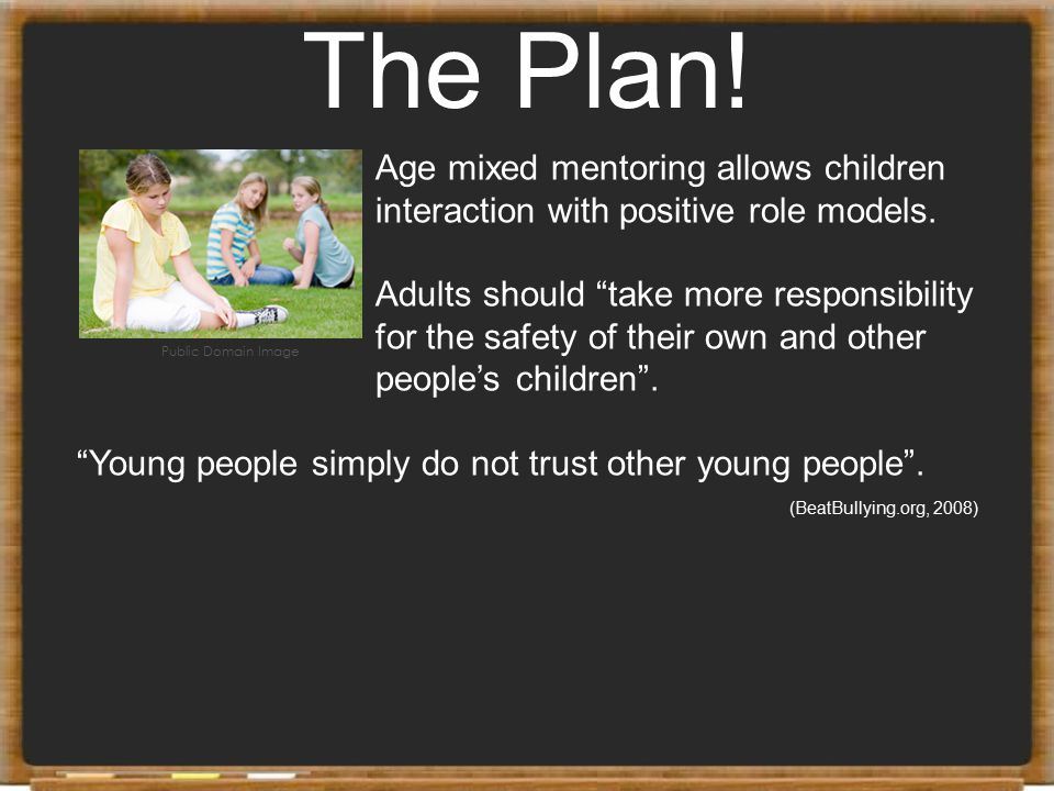 The Plan! Age mixed mentoring allows children interaction with positive role models.
