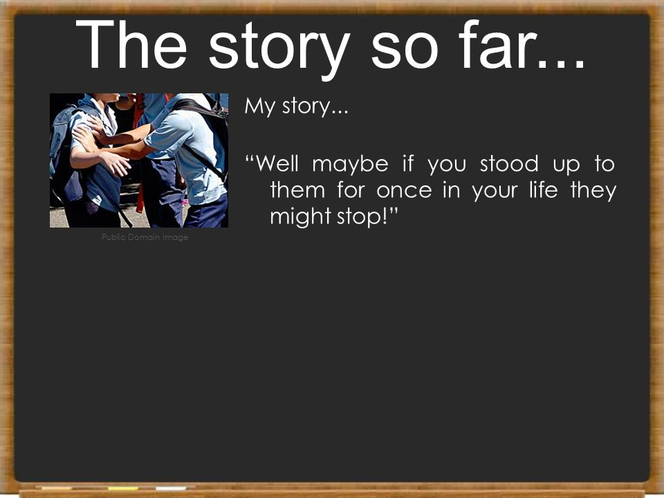 The story so far... My story...