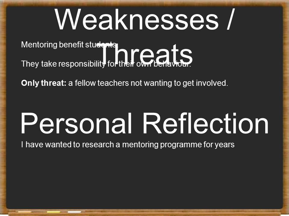 Weaknesses / Threats Personal Reflection Mentoring benefit students.