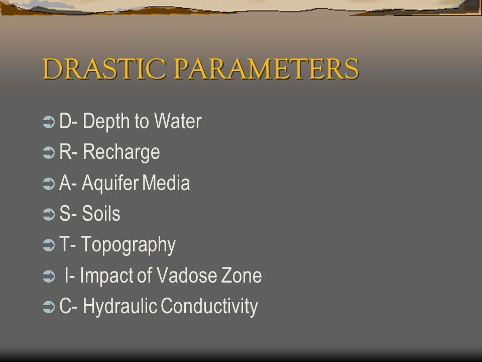 DRASTIC PARAMETERS D- Depth to Water R- Recharge A- Aquifer Media