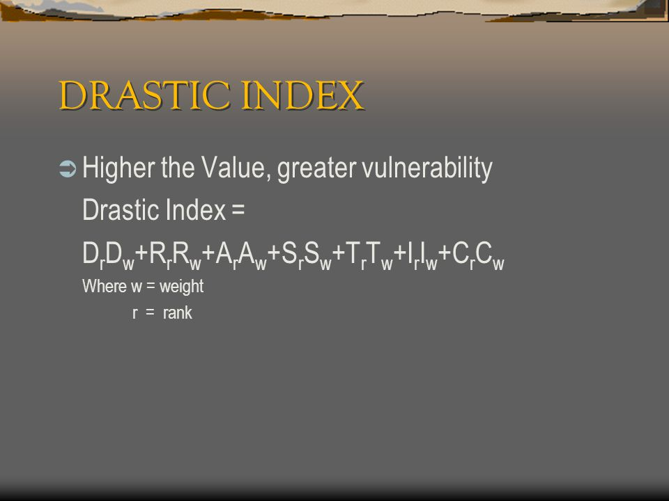 DRASTIC INDEX Higher the Value, greater vulnerability Drastic Index =