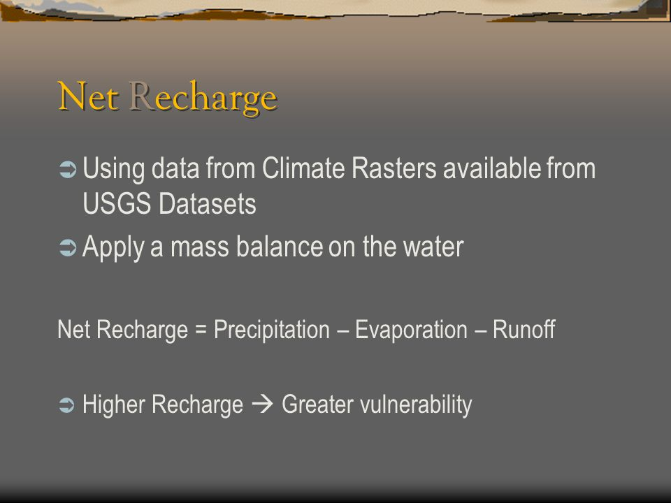 Net Recharge Using data from Climate Rasters available from USGS Datasets. Apply a mass balance on the water.