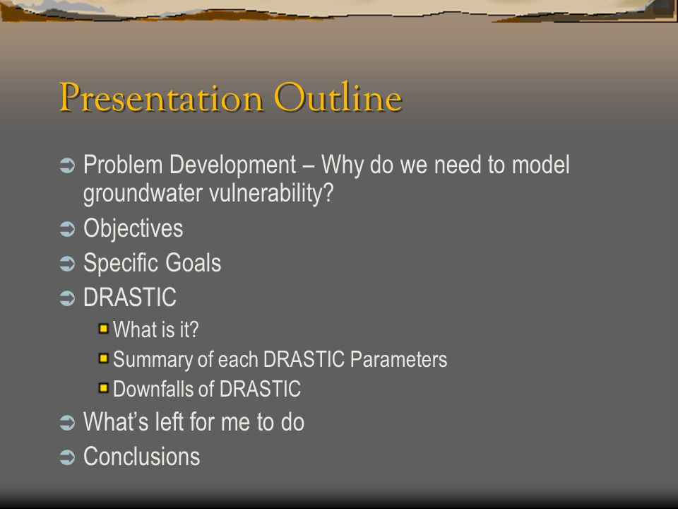 Presentation Outline Problem Development – Why do we need to model groundwater vulnerability Objectives.