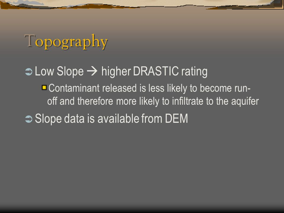 Topography Low Slope  higher DRASTIC rating