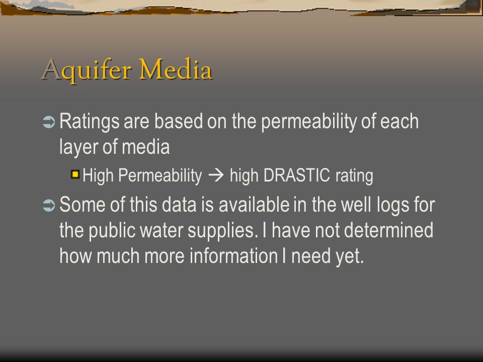 Aquifer Media Ratings are based on the permeability of each layer of media. High Permeability  high DRASTIC rating.