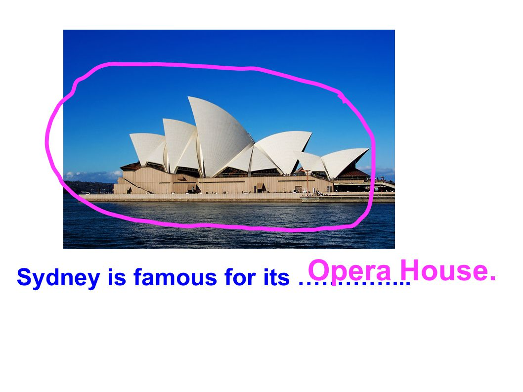 Opera House. Sydney is famous for its …………...