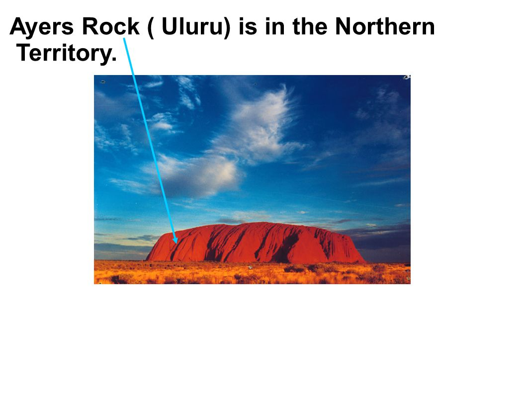 Ayers Rock ( Uluru) is in the Northern