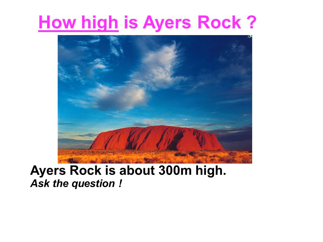 How high is Ayers Rock Ayers Rock is about 300m high.