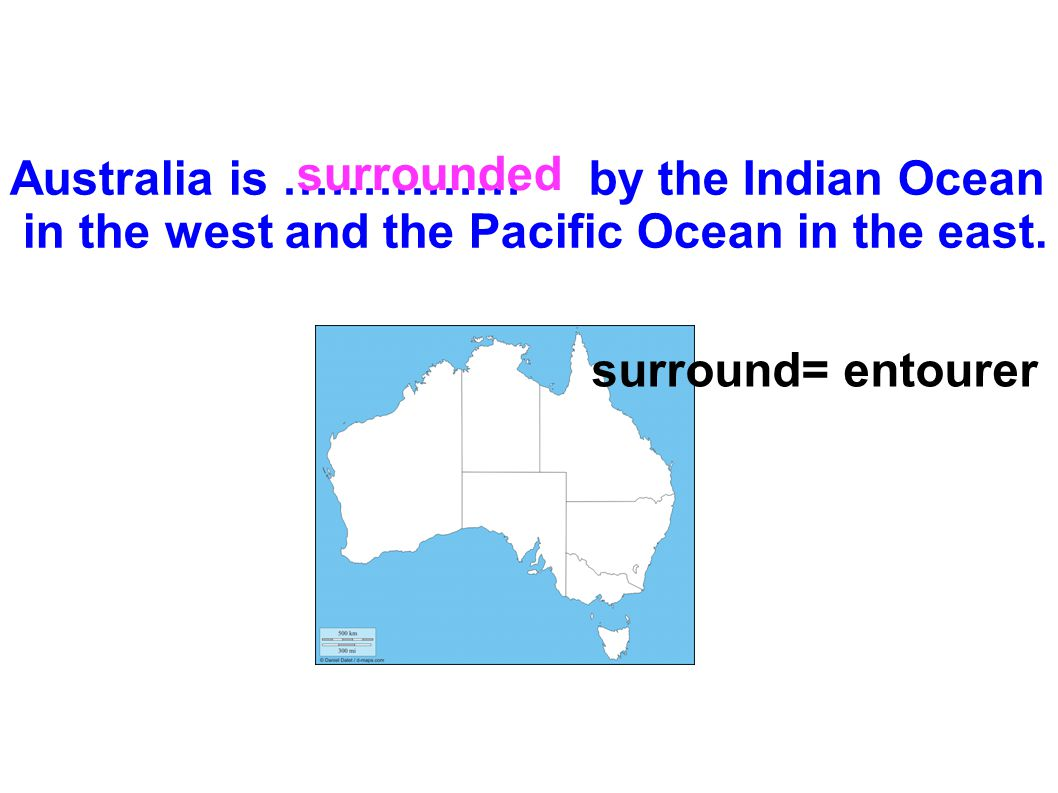 surrounded Australia is …………… by the Indian Ocean. in the west and the Pacific Ocean in the east.