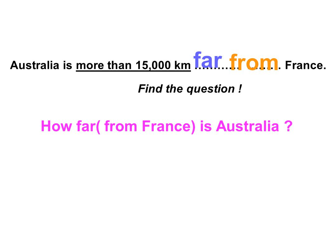 far from How far( from France) is Australia