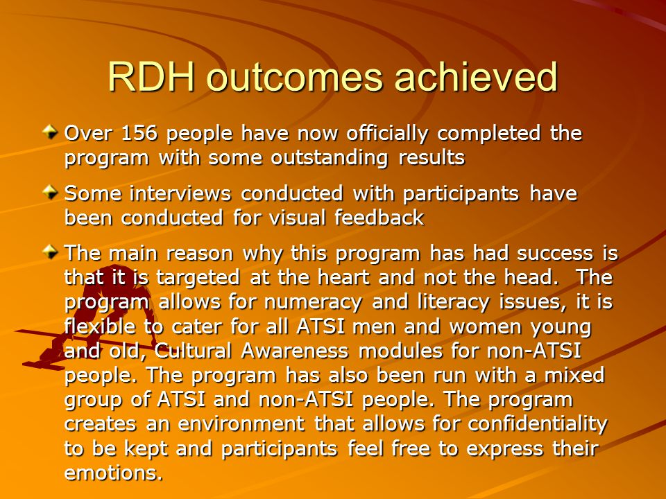 RDH outcomes achieved Over 156 people have now officially completed the program with some outstanding results.