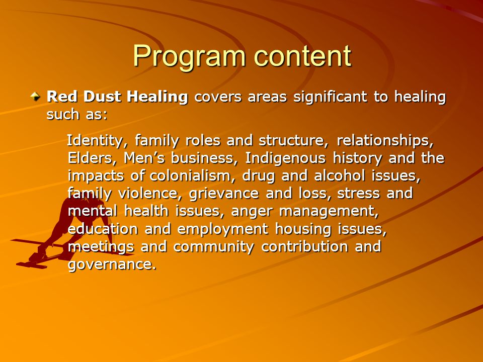 Program content Red Dust Healing covers areas significant to healing such as: