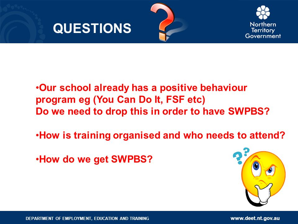 QUESTIONS Our school already has a positive behaviour program eg (You Can Do It, FSF etc) Do we need to drop this in order to have SWPBS