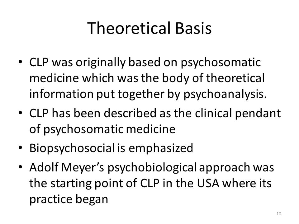 Theoretical Basis CLP was originally based on psychosomatic medicine which was the body of theoretical information put together by psychoanalysis.