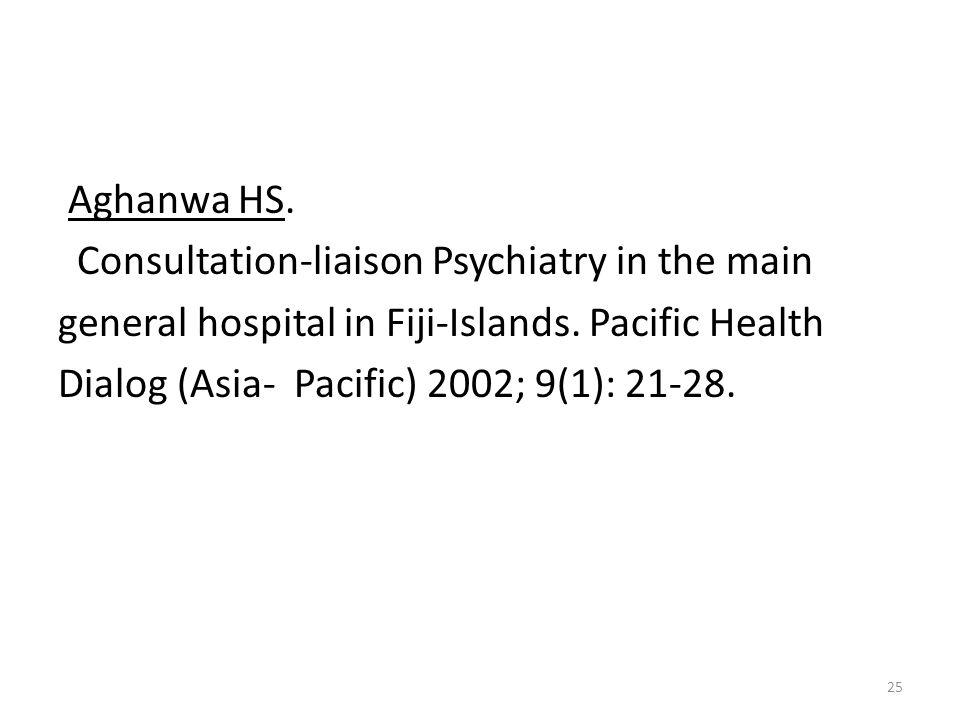 Aghanwa HS. Consultation-liaison Psychiatry in the main. general hospital in Fiji-Islands. Pacific Health.