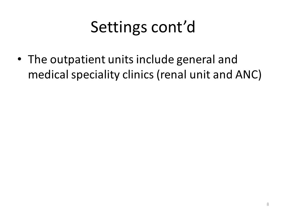 Settings cont'd The outpatient units include general and medical speciality clinics (renal unit and ANC)