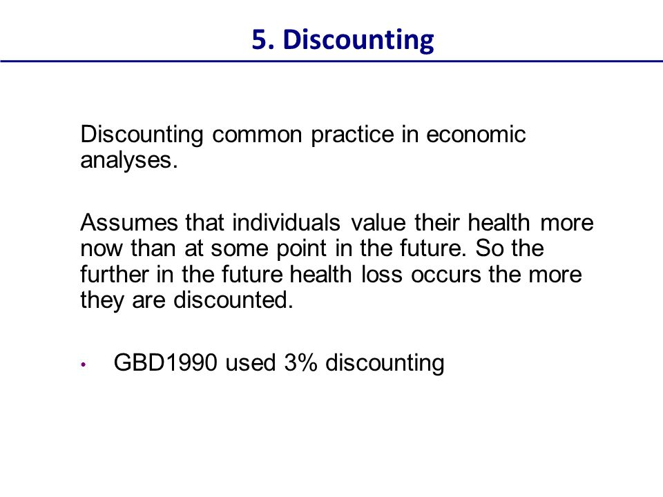5. Discounting Discounting common practice in economic analyses.