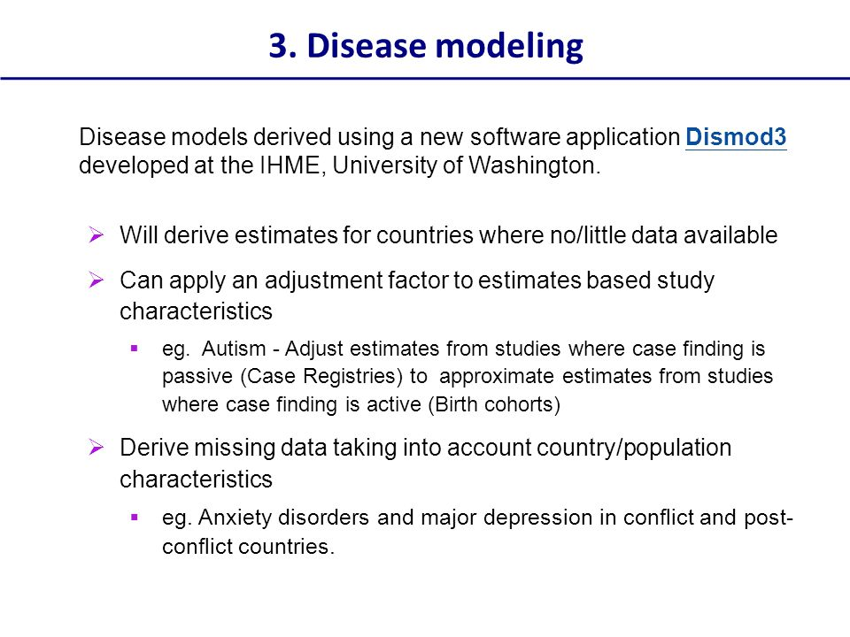 3. Disease modeling Disease models derived using a new software application Dismod3 developed at the IHME, University of Washington.