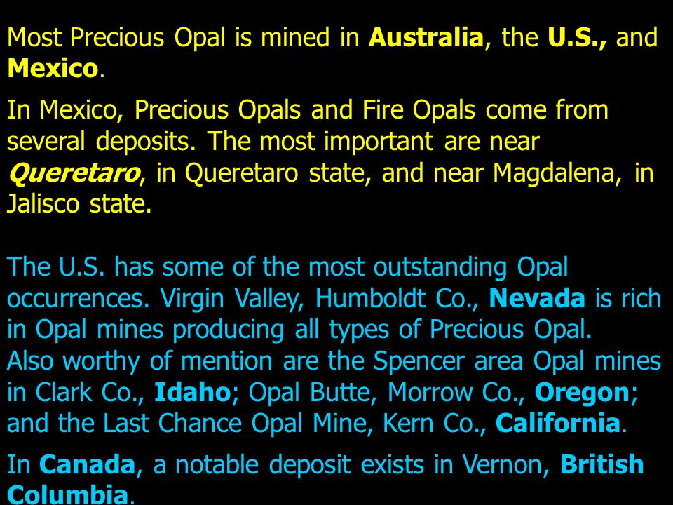 Most Precious Opal is mined in Australia, the U.S., and Mexico.