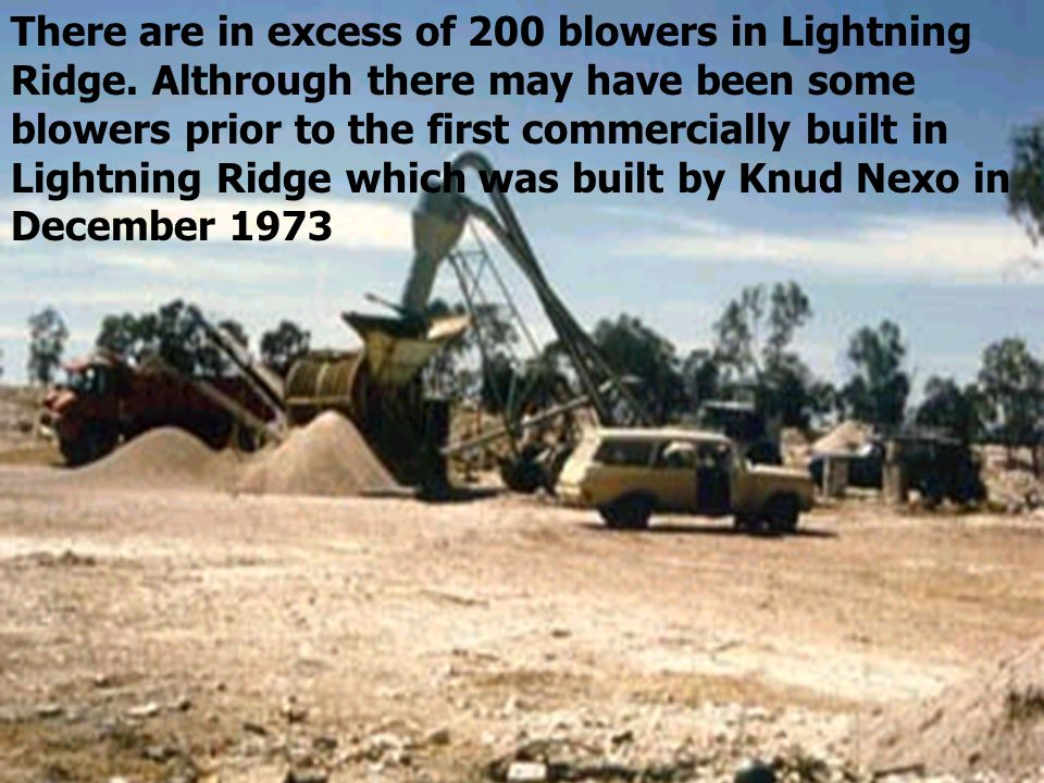 There are in excess of 200 blowers in Lightning Ridge