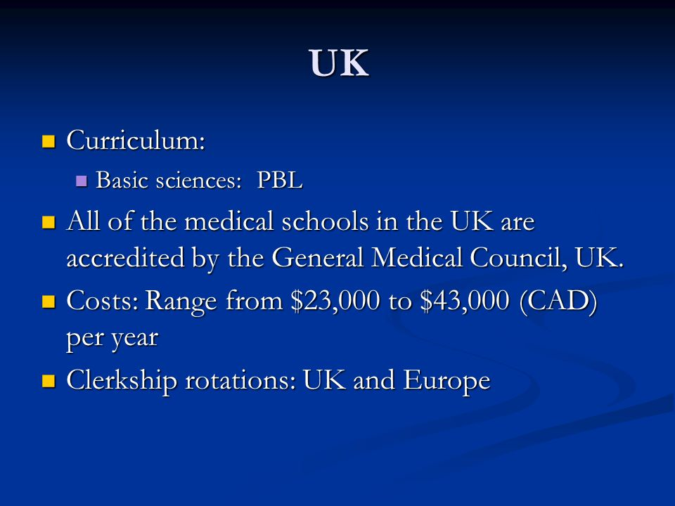 UK Curriculum: Basic sciences: PBL. All of the medical schools in the UK are accredited by the General Medical Council, UK.