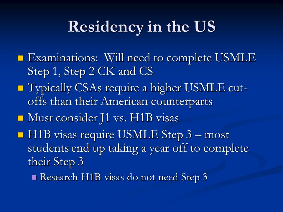 Residency in the US Examinations: Will need to complete USMLE Step 1, Step 2 CK and CS.