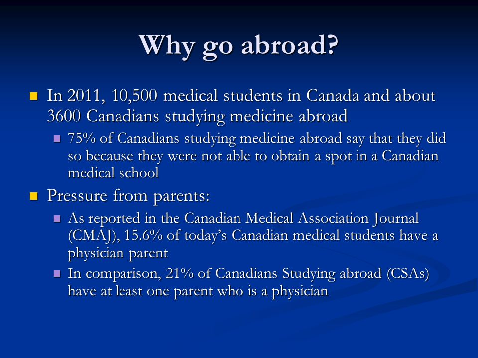 Why go abroad In 2011, 10,500 medical students in Canada and about 3600 Canadians studying medicine abroad.