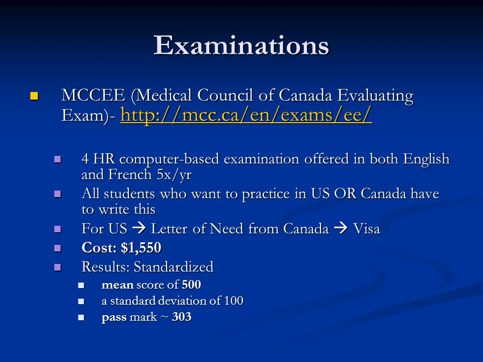 Examinations MCCEE (Medical Council of Canada Evaluating Exam)- http://mcc.ca/en/exams/ee/