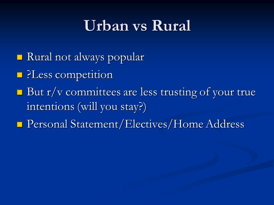 Urban vs Rural Rural not always popular Less competition