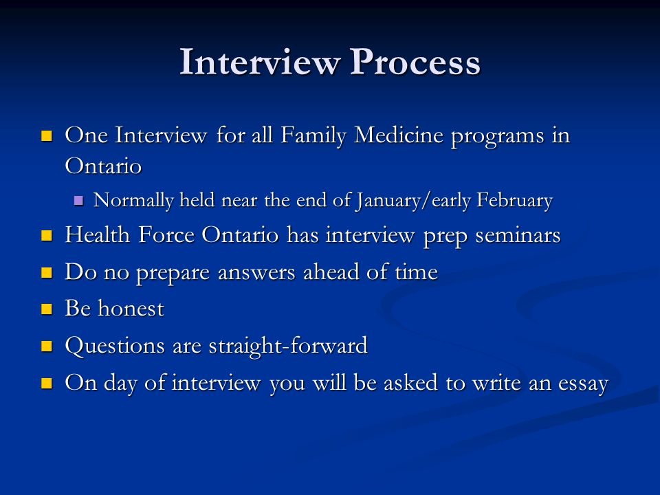Interview Process One Interview for all Family Medicine programs in Ontario. Normally held near the end of January/early February.