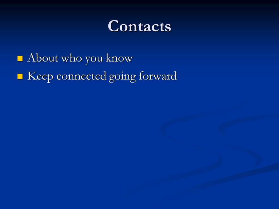 Contacts About who you know Keep connected going forward