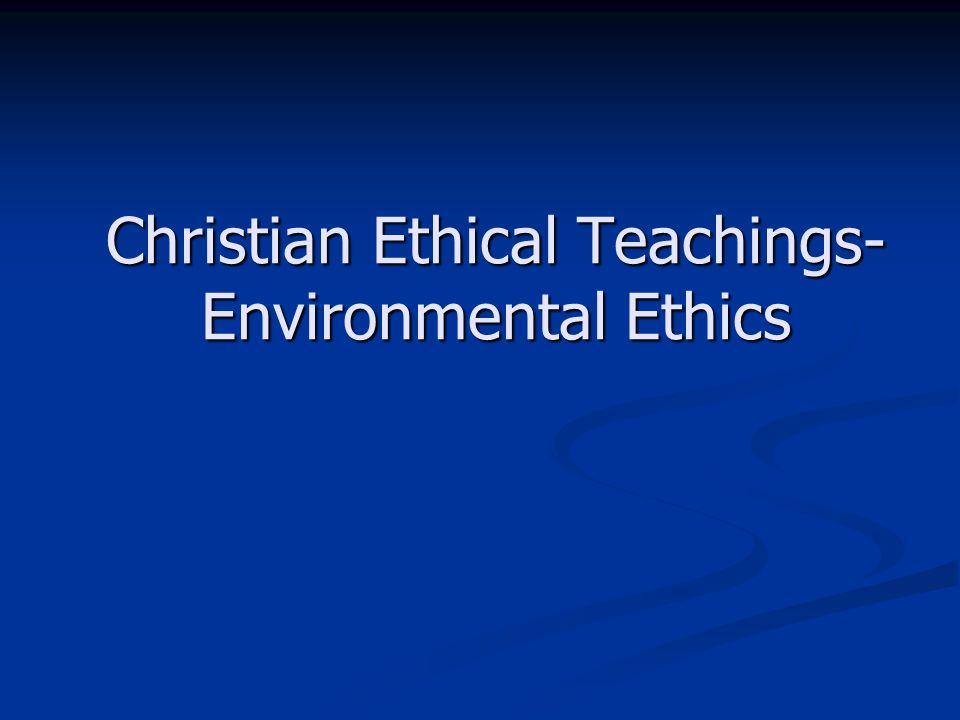 Christian Ethical Teachings- Environmental Ethics